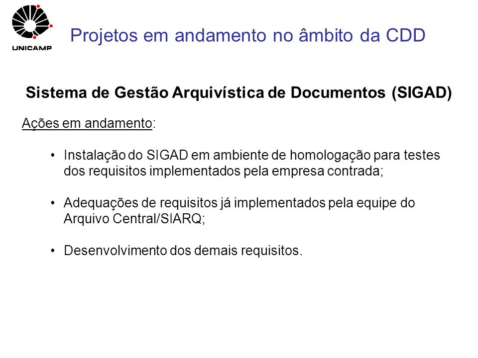 Ações em andamento: Instalação do SIGAD em ambiente de homologação para testes dos requisitos implementados pela empresa contrada; Adequações de requi
