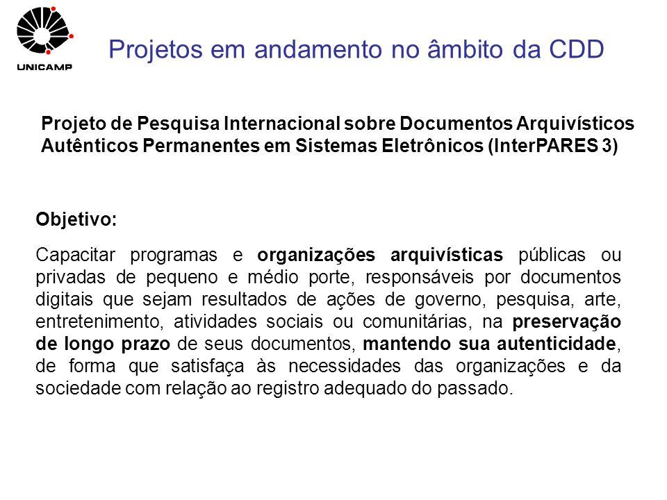 Projeto de Pesquisa Internacional sobre Documentos Arquivísticos Autênticos Permanentes em Sistemas Eletrônicos (InterPARES 3) Objetivo: Capacitar pro