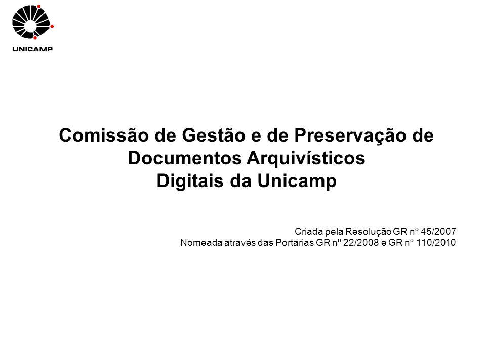 Comissão de Gestão e de Preservação de Documentos Arquivísticos Digitais da Unicamp Criada pela Resolução GR nº 45/2007 Nomeada através das Portarias
