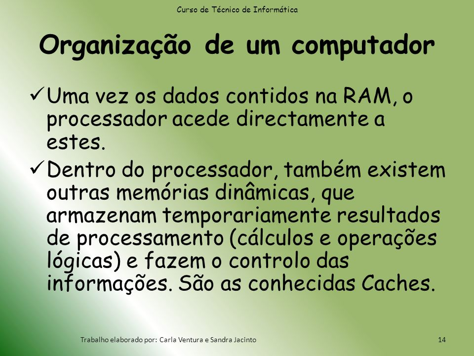 Organização de um computador Uma vez os dados contidos na RAM, o processador acede directamente a estes.