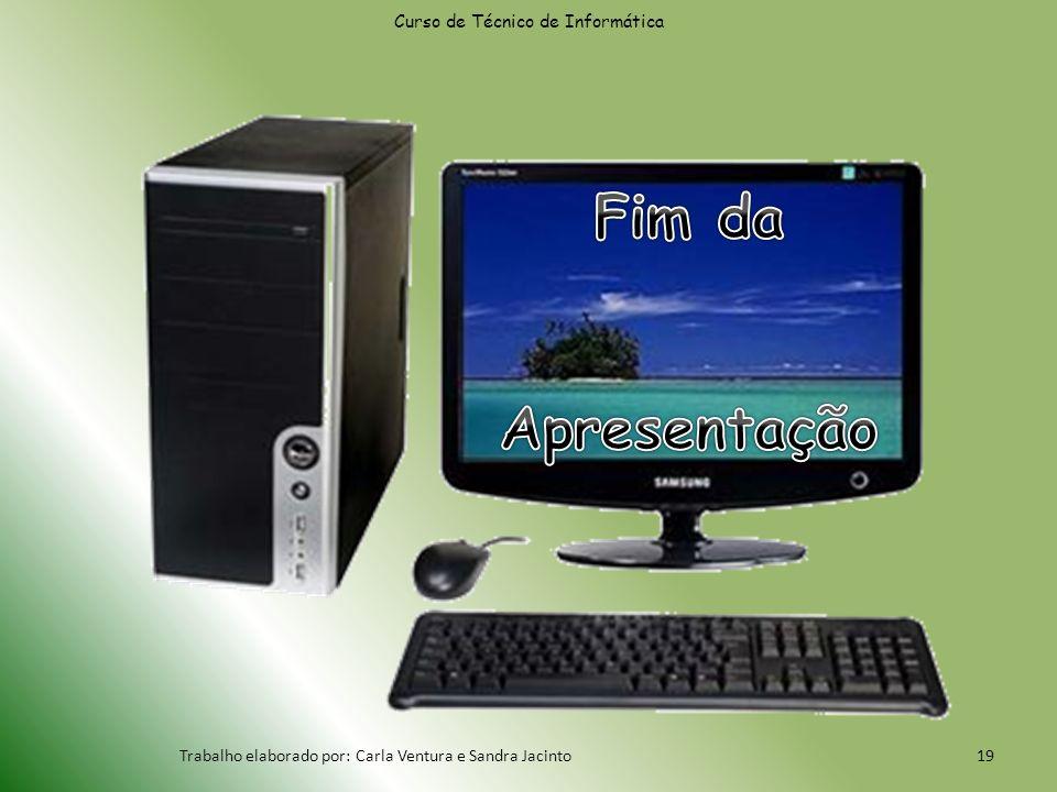 Curso de Técnico de Informática Trabalho elaborado por: Carla Ventura e Sandra Jacinto19
