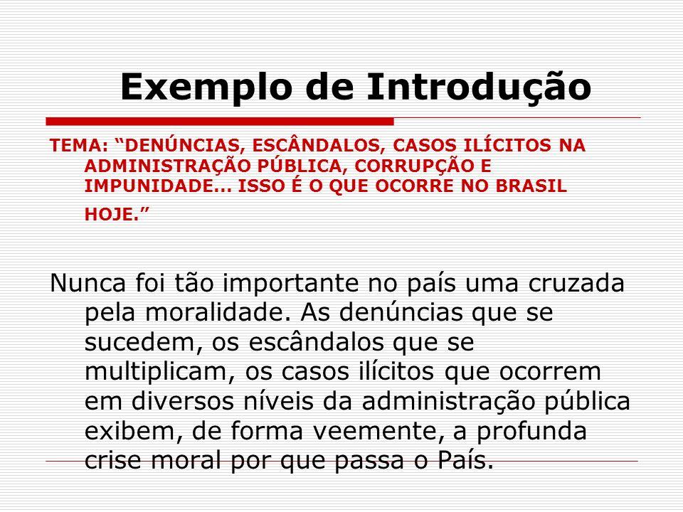 Exemplo de Introdução TEMA: DENÚNCIAS, ESCÂNDALOS, CASOS ILÍCITOS NA ADMINISTRAÇÃO PÚBLICA, CORRUPÇÃO E IMPUNIDADE... ISSO É O QUE OCORRE NO BRASIL HO
