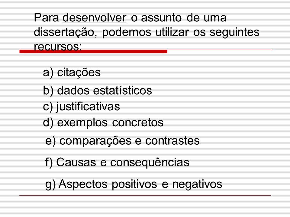 Para desenvolver o assunto de uma dissertação, podemos utilizar os seguintes recursos: a) citações b) dados estatísticos c) justificativas d) exemplos