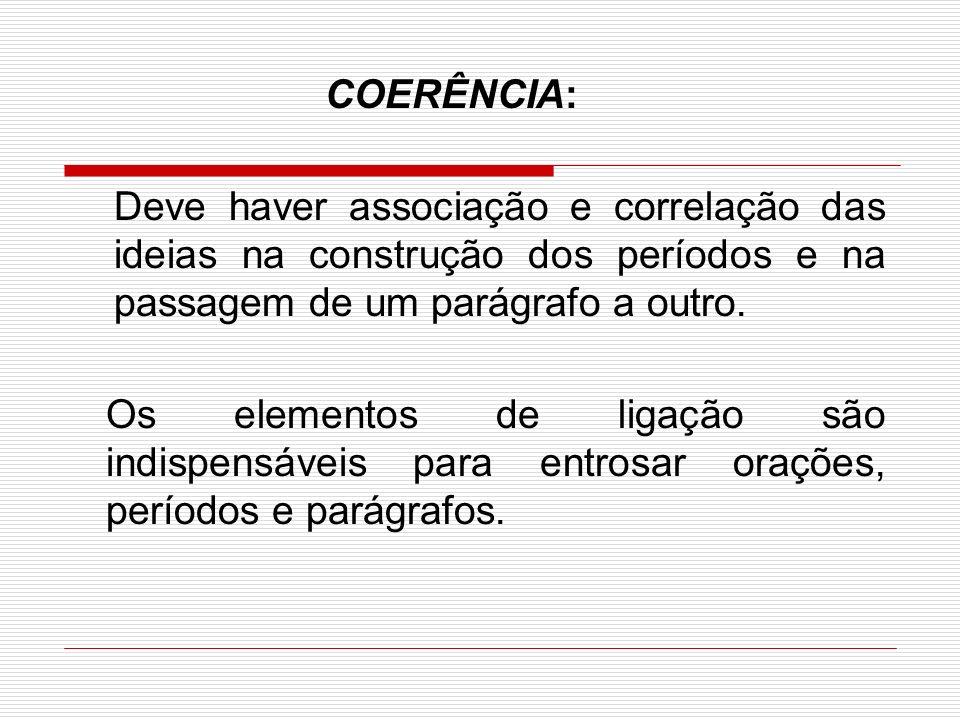 Deve haver associação e correlação das ideias na construção dos períodos e na passagem de um parágrafo a outro. Os elementos de ligação são indispensá