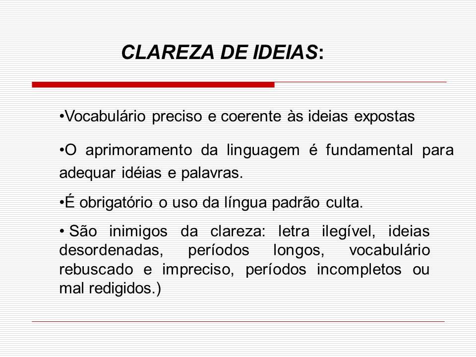 Vocabulário preciso e coerente às ideias expostas O aprimoramento da linguagem é fundamental para adequar idéias e palavras. É obrigatório o uso da lí