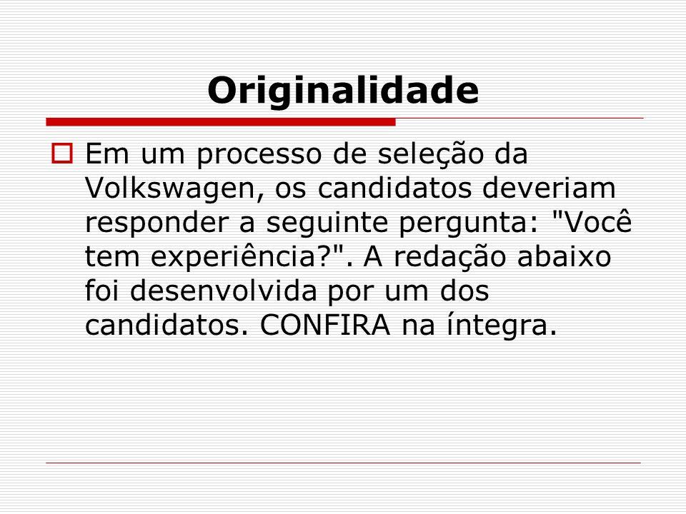 Originalidade Em um processo de seleção da Volkswagen, os candidatos deveriam responder a seguinte pergunta: