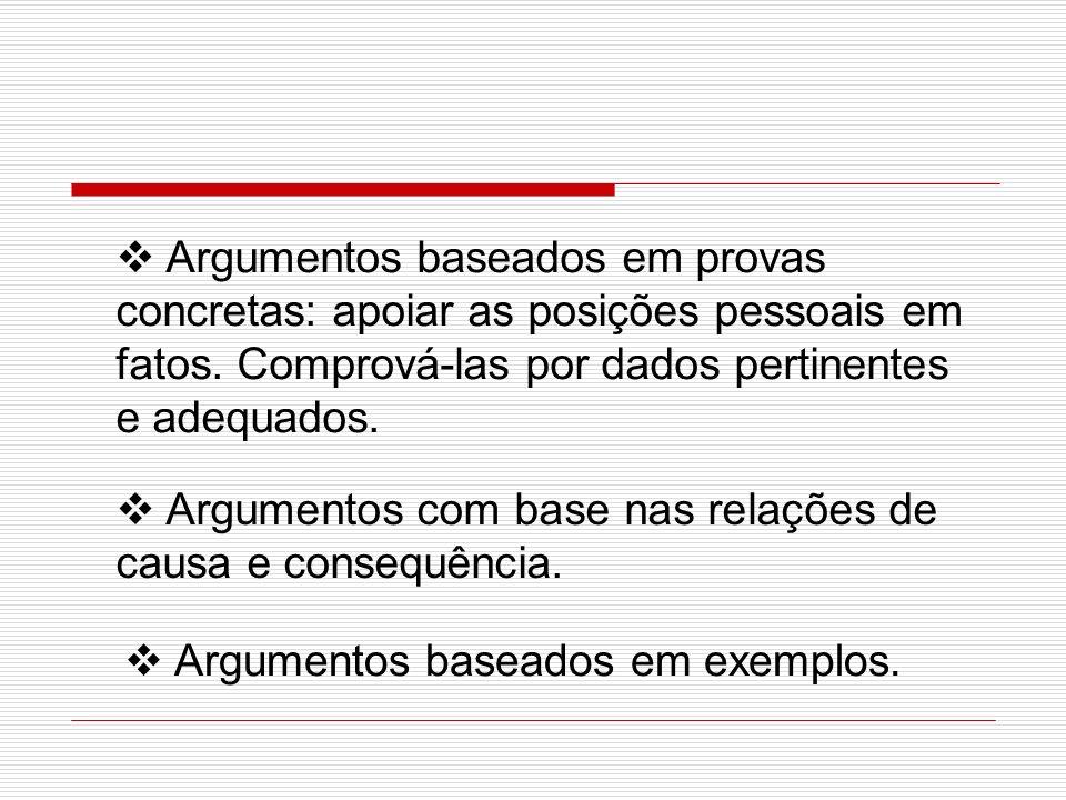 Argumentos baseados em provas concretas: apoiar as posições pessoais em fatos. Comprová-las por dados pertinentes e adequados. Argumentos com base nas