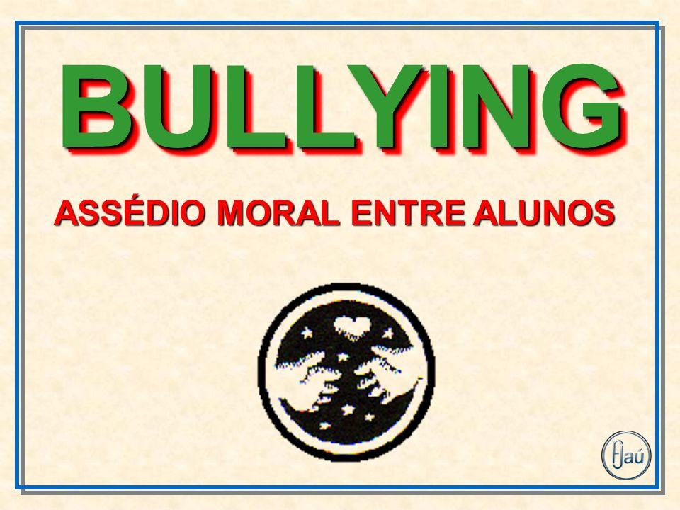 BULLYINGBULLYING ASSÉDIO MORAL ENTRE ALUNOS