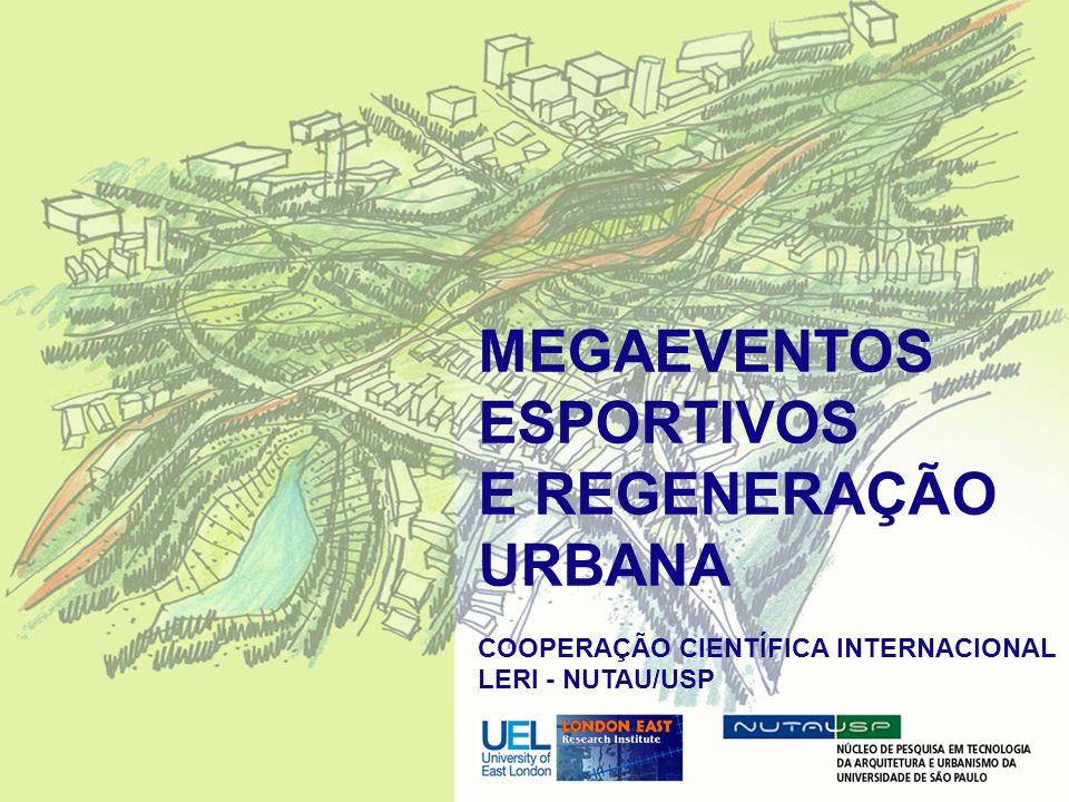 MEGAEVENTOS ESPORTIVOS E REGENERAÇÃO URBANA COOPERAÇÃO CIENTÍFICA INTERNACIONAL LERI - NUTAU/USP