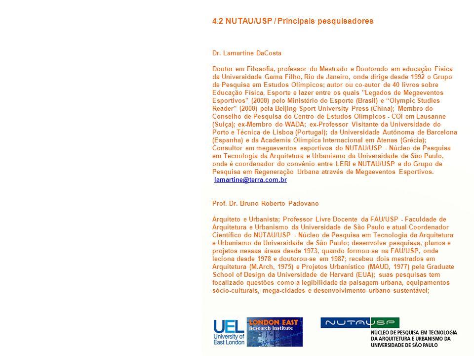 4.2 NUTAU/USP / Principais pesquisadores Dr. Lamartine DaCosta Doutor em Filosofia, professor do Mestrado e Doutorado em educação Física da Universida