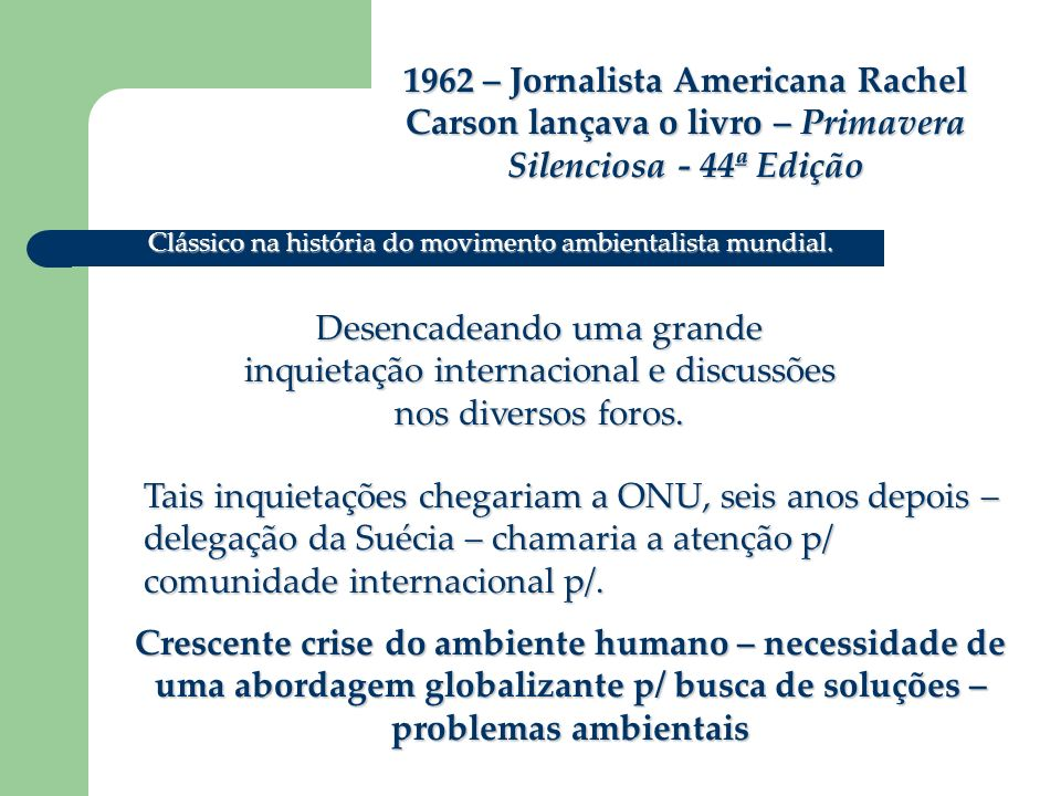 1962 – Jornalista Americana Rachel Carson lançava o livro – Primavera Silenciosa - 44ª Edição Clássico na história do movimento ambientalista mundial.