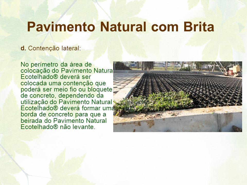 d. Contenção lateral: No perímetro da área de colocação do Pavimento Natural Ecotelhado® deverá ser colocada uma contenção que poderá ser meio fio ou
