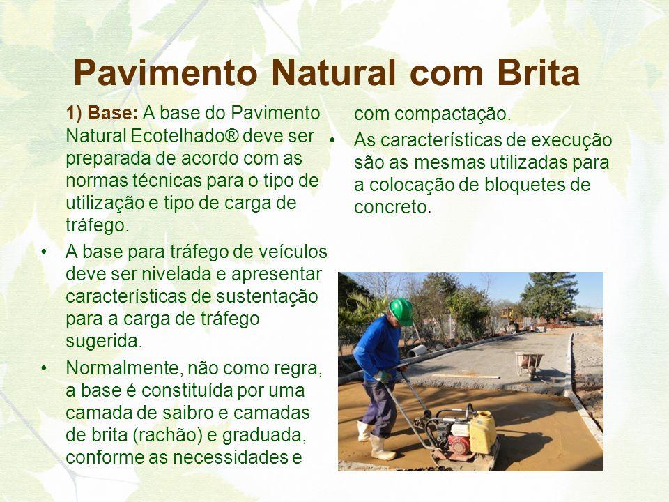 1) Base: A base do Pavimento Natural Ecotelhado® deve ser preparada de acordo com as normas técnicas para o tipo de utilização e tipo de carga de tráf