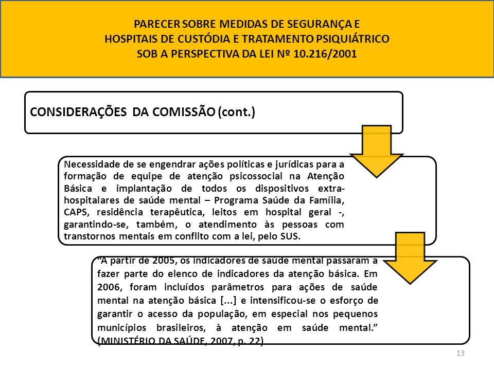 13 CONSIDERAÇÕES DA COMISSÃO (cont.) Necessidade de se engendrar ações políticas e jurídicas para a formação de equipe de atenção psicossocial na Aten