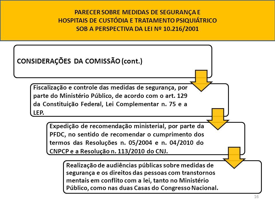 16 CONSIDERAÇÕES DA COMISSÃO (cont.) Fiscalização e controle das medidas de segurança, por parte do Ministério Público, de acordo com o art. 129 da Co
