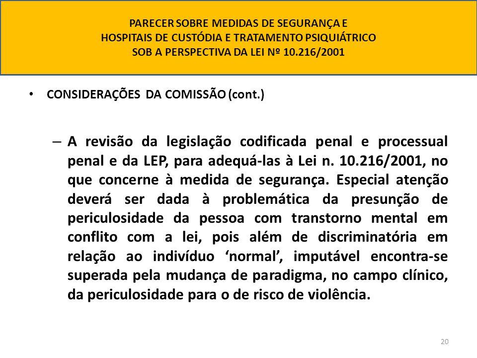 20 CONSIDERAÇÕES DA COMISSÃO (cont.) – A revisão da legislação codificada penal e processual penal e da LEP, para adequá-las à Lei n. 10.216/2001, no