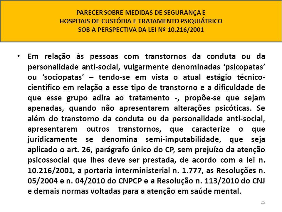 25 Em relação às pessoas com transtornos da conduta ou da personalidade anti-social, vulgarmente denominadas psicopatas ou sociopatas – tendo-se em vi