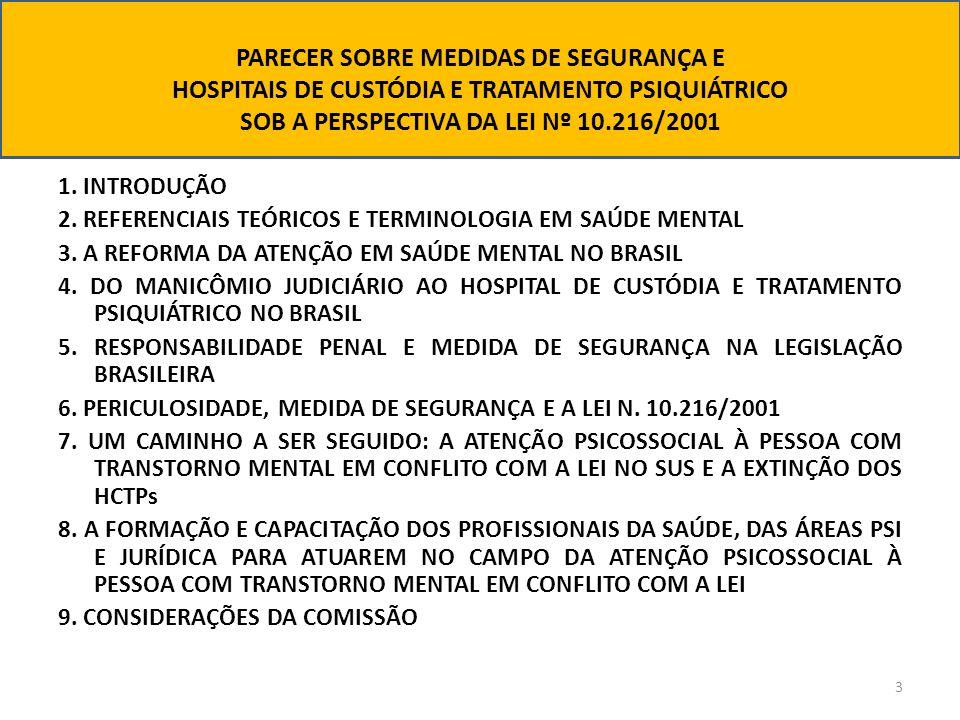 PARECER SOBRE MEDIDAS DE SEGURANÇA E HOSPITAIS DE CUSTÓDIA E TRATAMENTO PSIQUIÁTRICO SOB A PERSPECTIVA DA LEI Nº 10.216/2001 1. INTRODUÇÃO 2. REFERENC