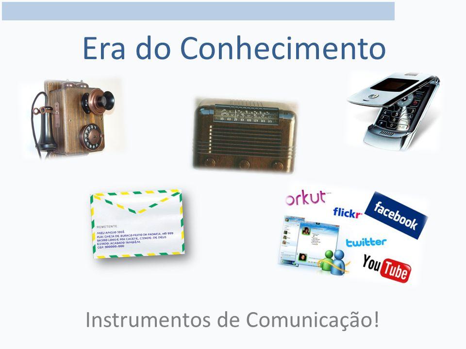 Era do Conhecimento Instrumentos de Comunicação!