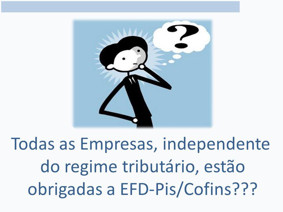 Todas as Empresas, independente do regime tributário, estão obrigadas a EFD-Pis/Cofins???