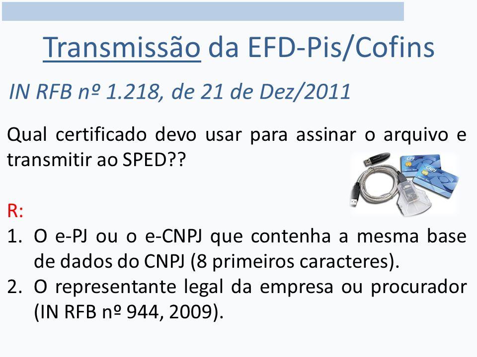 Transmissão da EFD-Pis/Cofins IN RFB nº 1.218, de 21 de Dez/2011 Qual certificado devo usar para assinar o arquivo e transmitir ao SPED?.