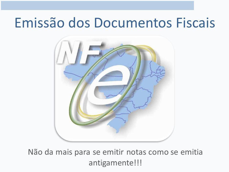Emissão dos Documentos Fiscais Não da mais para se emitir notas como se emitia antigamente!!!