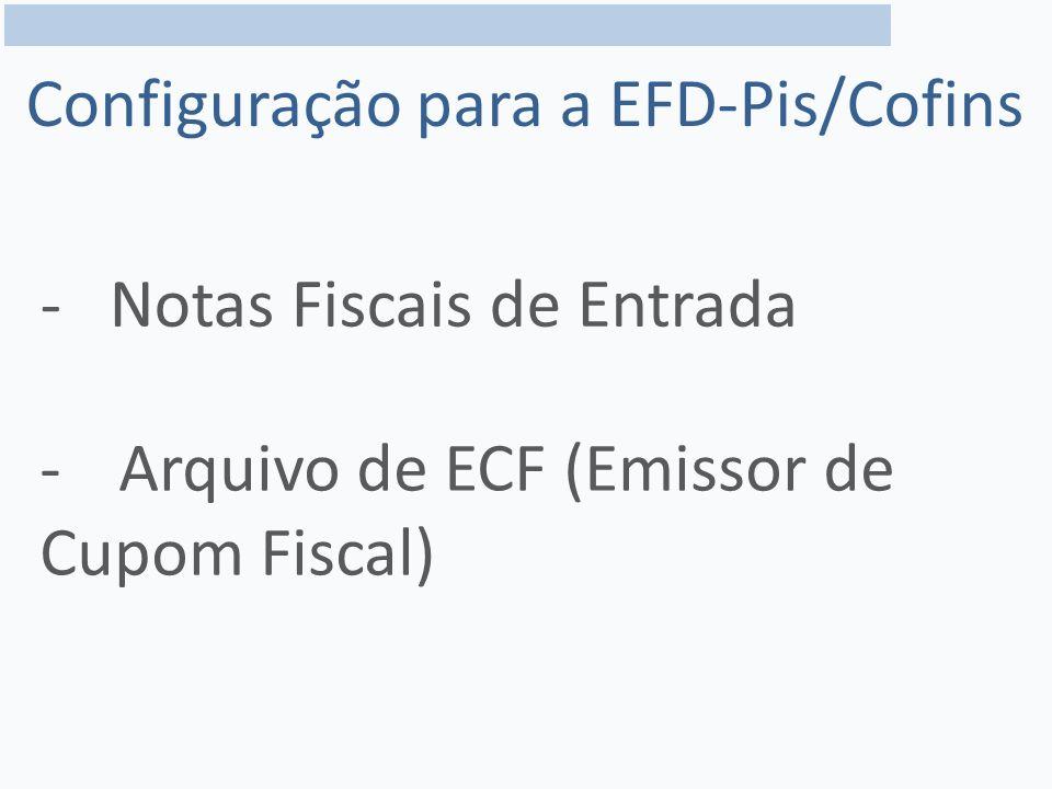 Configuração para a EFD-Pis/Cofins - Notas Fiscais de Entrada -Arquivo de ECF (Emissor de Cupom Fiscal)