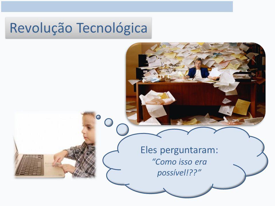 Revolução Tecnológica Eles perguntaram: Como isso era possível!??