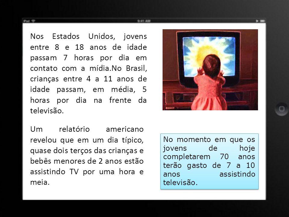 Nos Estados Unidos, jovens entre 8 e 18 anos de idade passam 7 horas por dia em contato com a mídia.No Brasil, crianças entre 4 a 11 anos de idade pas