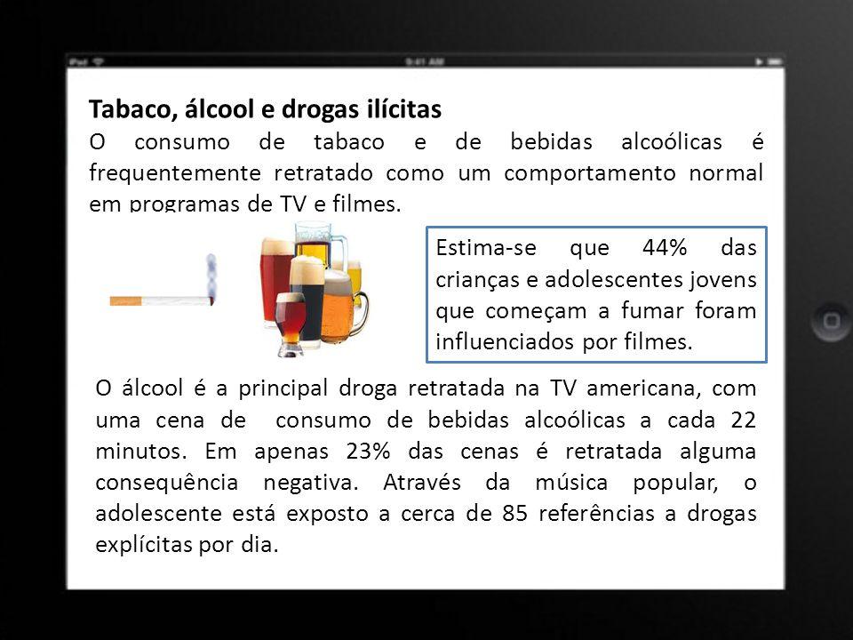 Tabaco, álcool e drogas ilícitas O consumo de tabaco e de bebidas alcoólicas é frequentemente retratado como um comportamento normal em programas de T