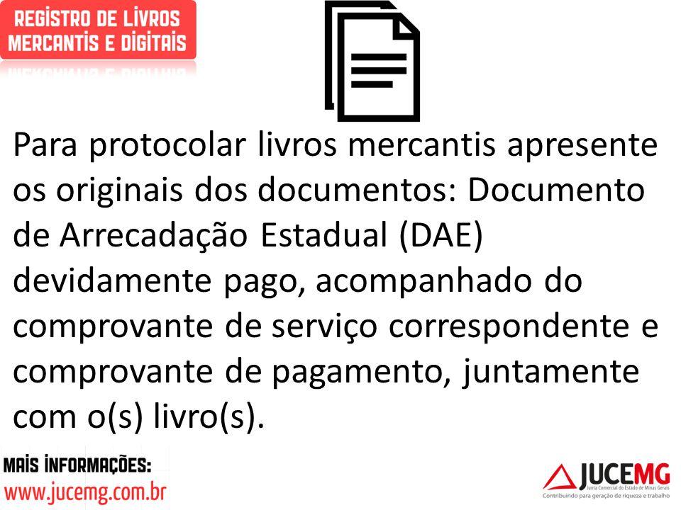 Para protocolar livros mercantis apresente os originais dos documentos: Documento de Arrecadação Estadual (DAE) devidamente pago, acompanhado do compr