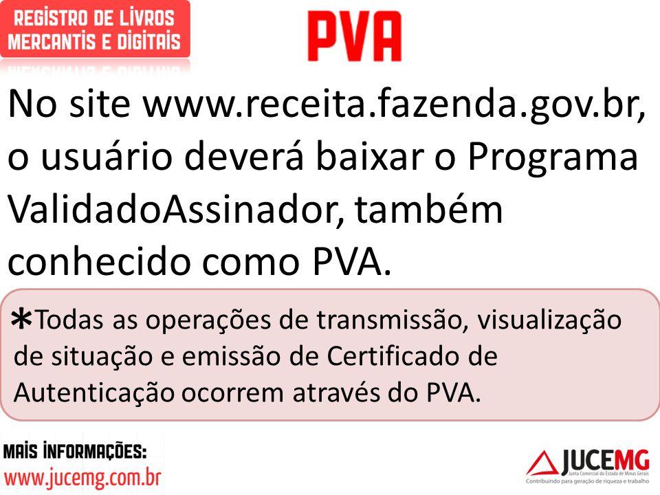 No site www.receita.fazenda.gov.br, o usuário deverá baixar o Programa ValidadoAssinador, também conhecido como PVA. Todas as operações de transmissão