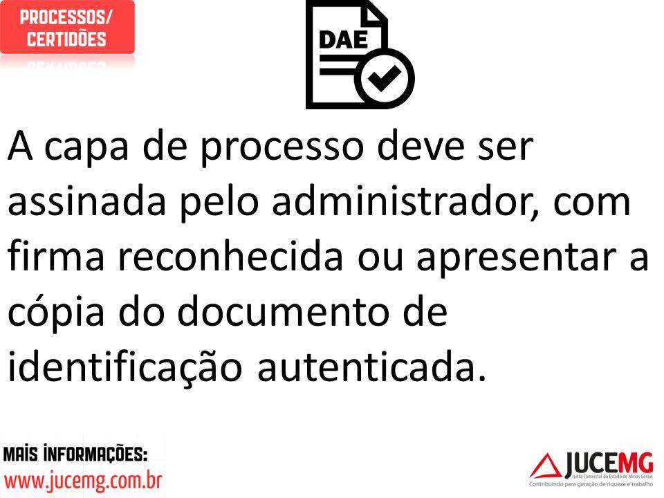 A capa de processo deve ser assinada pelo administrador, com firma reconhecida ou apresentar a cópia do documento de identificação autenticada.