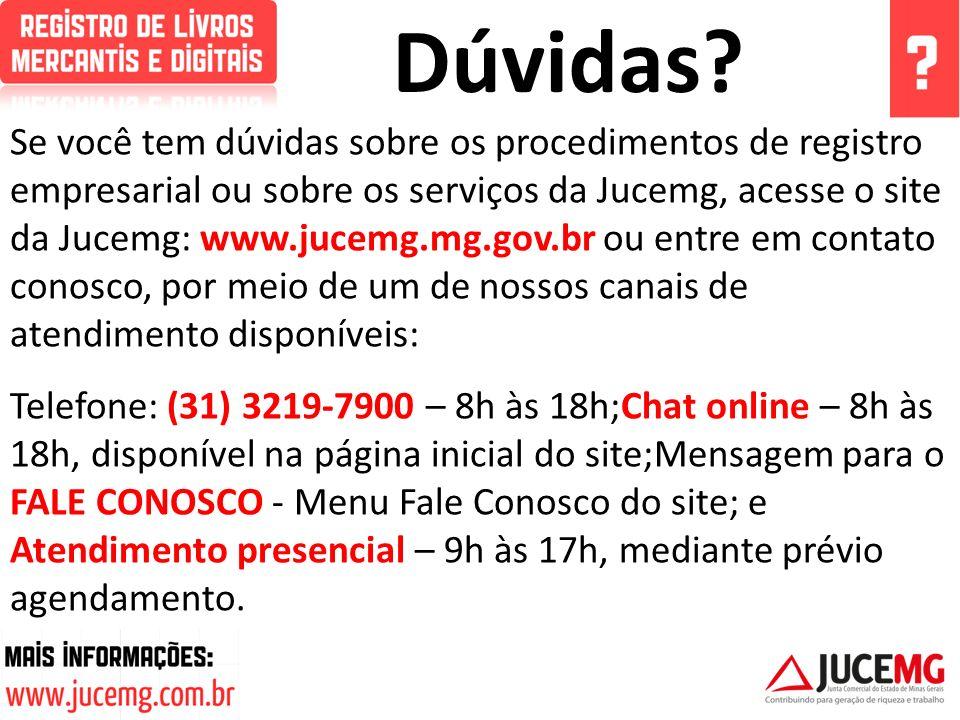 Dúvidas? Se você tem dúvidas sobre os procedimentos de registro empresarial ou sobre os serviços da Jucemg, acesse o site da Jucemg: www.jucemg.mg.gov