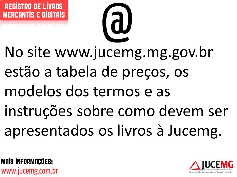 No site www.jucemg.mg.gov.br estão a tabela de preços, os modelos dos termos e as instruções sobre como devem ser apresentados os livros à Jucemg.