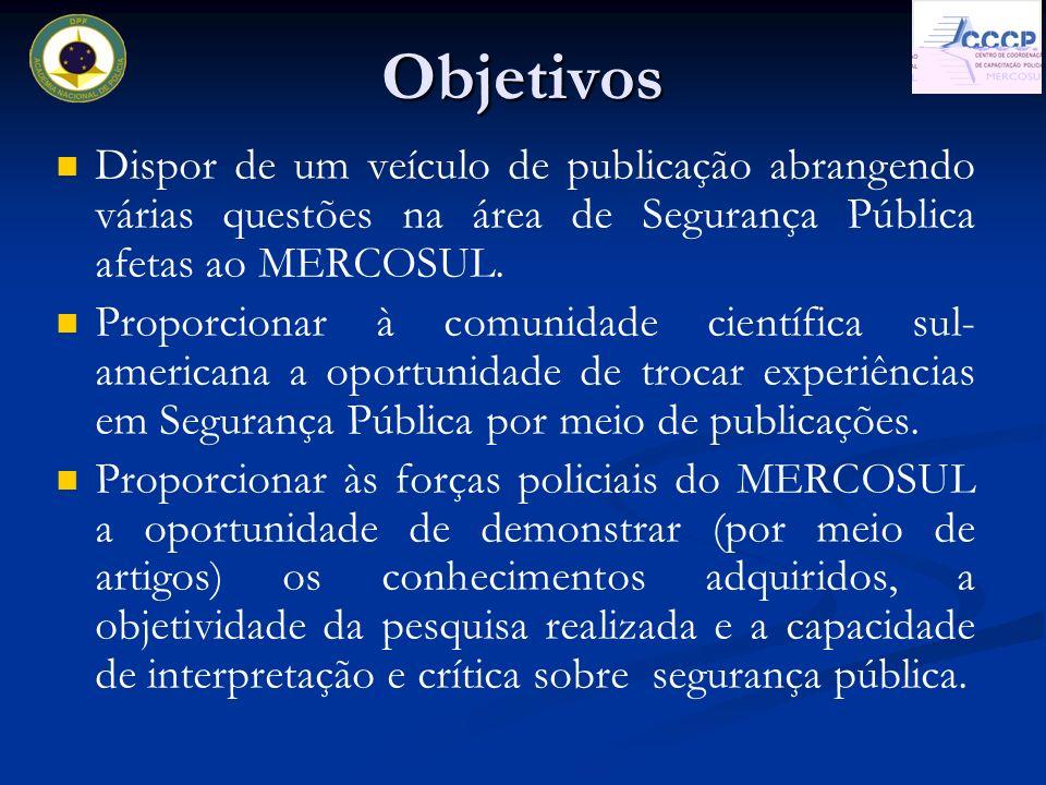 Dispor de um veículo de publicação abrangendo várias questões na área de Segurança Pública afetas ao MERCOSUL. Proporcionar à comunidade científica su