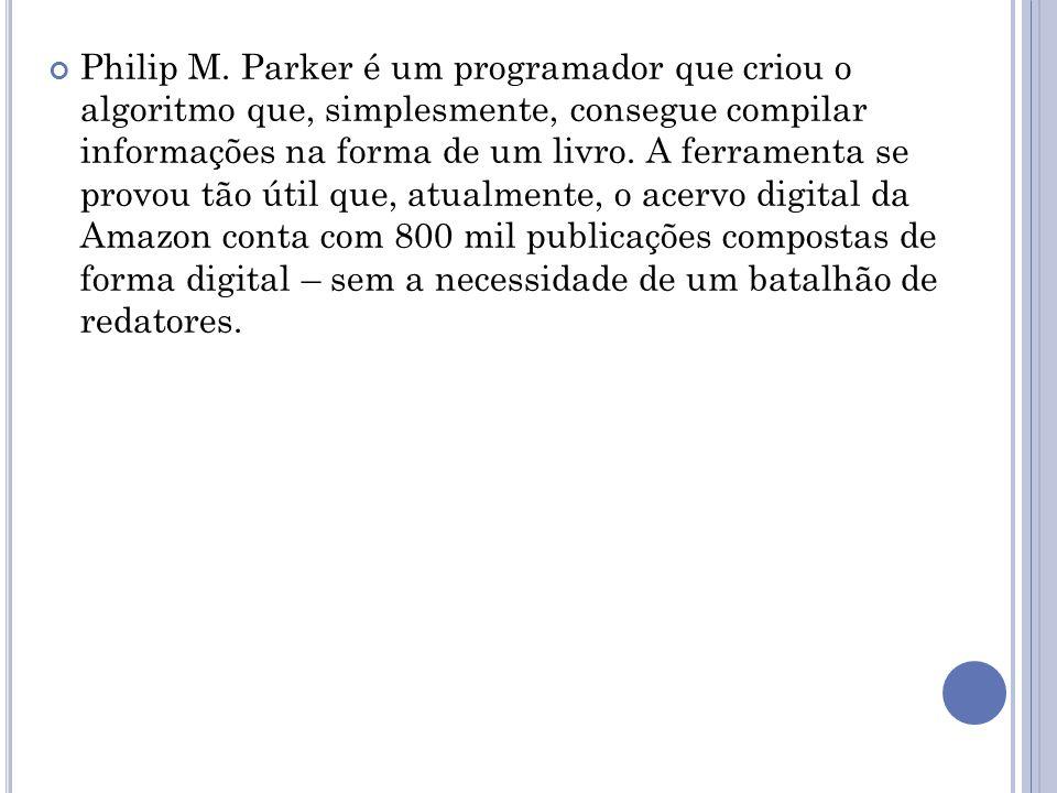 Philip M. Parker é um programador que criou o algoritmo que, simplesmente, consegue compilar informações na forma de um livro. A ferramenta se provou