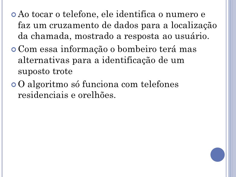 Ao tocar o telefone, ele identifica o numero e faz um cruzamento de dados para a localização da chamada, mostrado a resposta ao usuário.