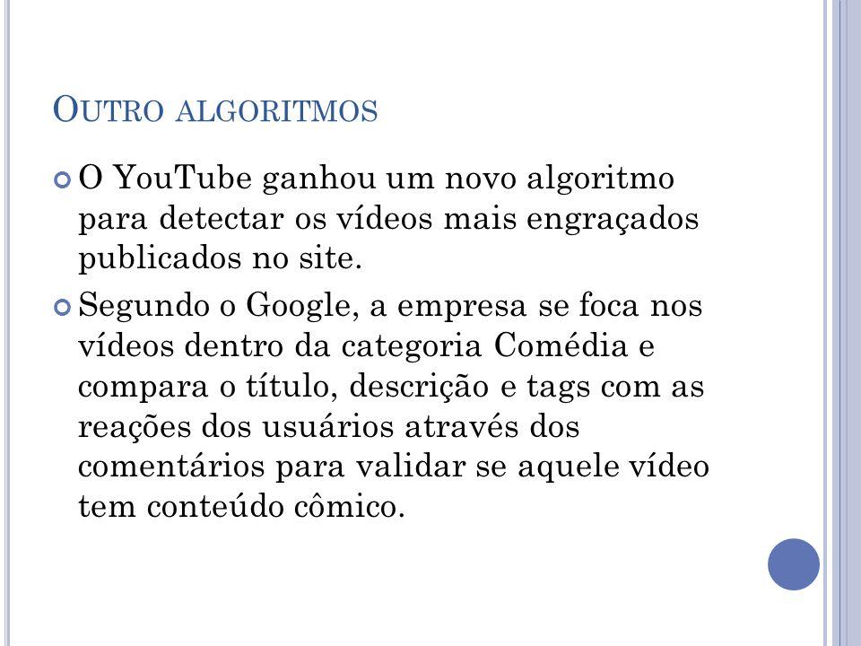 O UTRO ALGORITMOS O YouTube ganhou um novo algoritmo para detectar os vídeos mais engraçados publicados no site. Segundo o Google, a empresa se foca n