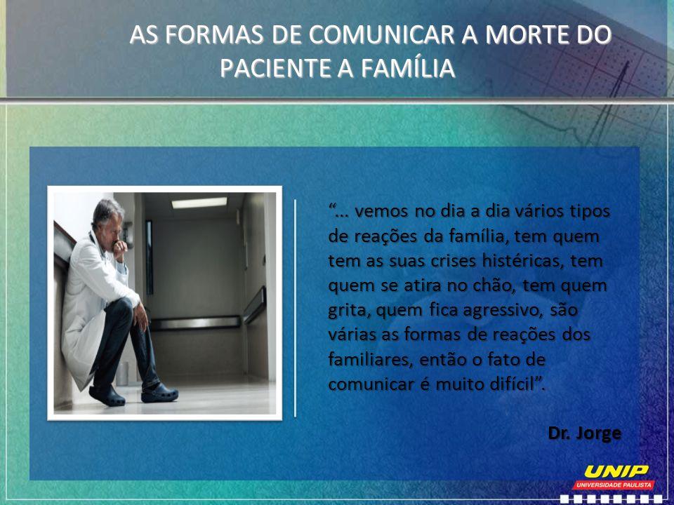 AS FORMAS DE COMUNICAR A MORTE DO PACIENTE A FAMÍLIA... vemos no dia a dia vários tipos de reações da família, tem quem tem as suas crises histéricas,
