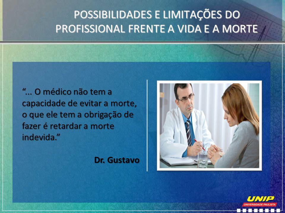 POSSIBILIDADES E LIMITAÇÕES DO PROFISSIONAL FRENTE A VIDA E A MORTE... O médico não tem a capacidade de evitar a morte, o que ele tem a obrigação de f