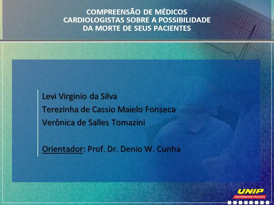 COMPREENSÃO DE MÉDICOS CARDIOLOGISTAS SOBRE A POSSIBILIDADE DA MORTE DE SEUS PACIENTES Levi Virginio da Silva Terezinha de Cassio Maielo Fonseca Verôn