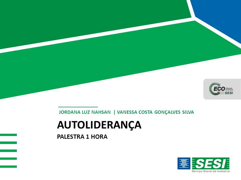 AUTOLIDERANÇA JORDANA LUZ NAHSAN | VANESSA COSTA GONÇALVES SILVA PALESTRA 1 HORA