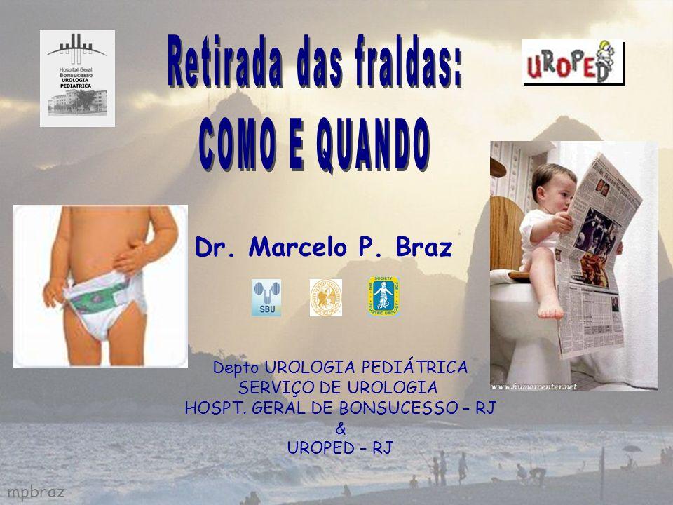 mpbraz Dr. Marcelo P. Braz Depto UROLOGIA PEDIÁTRICA SERVIÇO DE UROLOGIA HOSPT. GERAL DE BONSUCESSO – RJ & UROPED – RJ