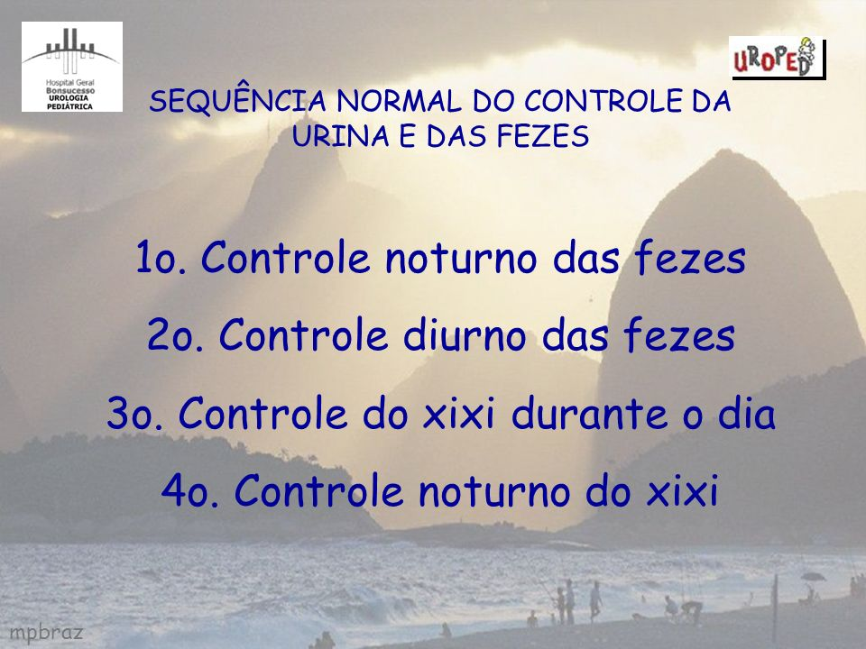 mpbraz SEQUÊNCIA NORMAL DO CONTROLE DA URINA E DAS FEZES 1o. Controle noturno das fezes 2o. Controle diurno das fezes 3o. Controle do xixi durante o d