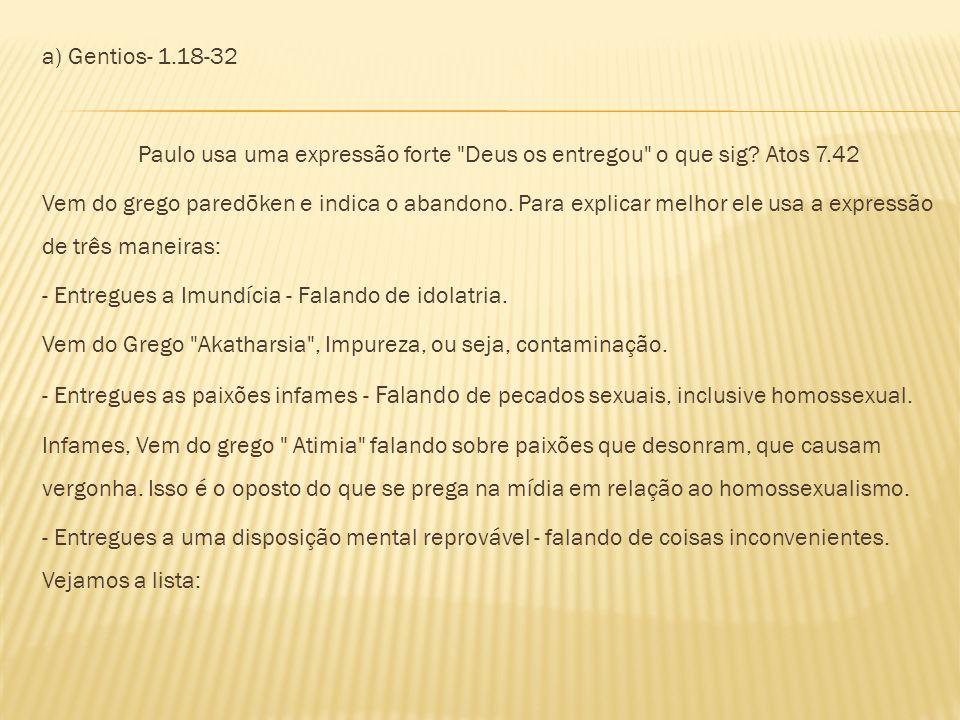 a) Gentios- 1.18-32 Paulo usa uma expressão forte Deus os entregou o que sig.