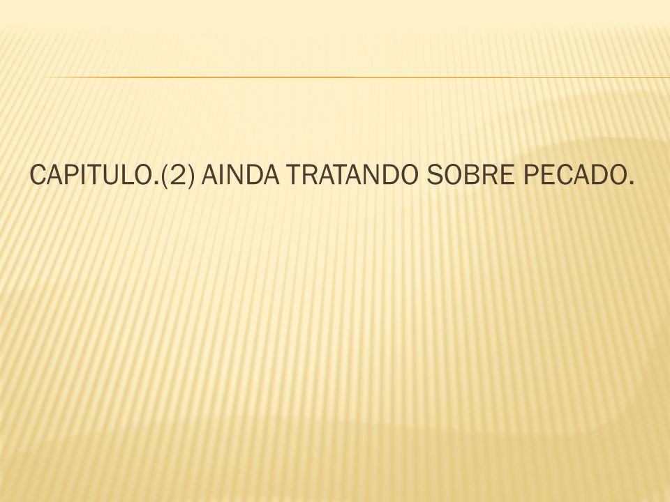 CAPITULO.(2) AINDA TRATANDO SOBRE PECADO.