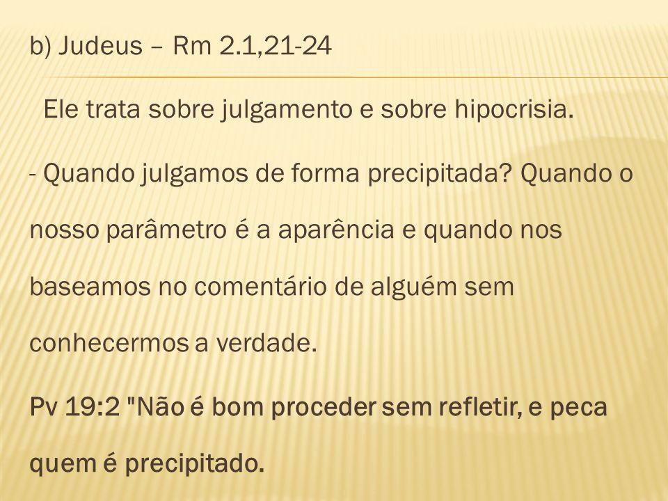 b) Judeus – Rm 2.1,21-24 Ele trata sobre julgamento e sobre hipocrisia.