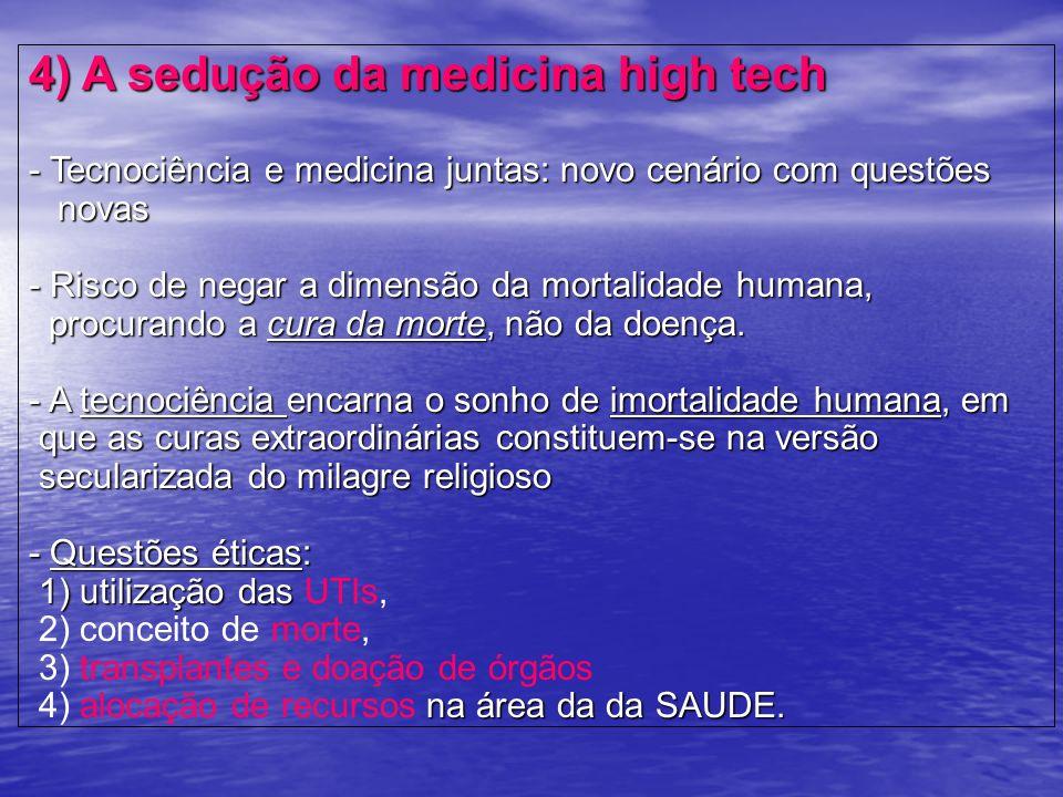 4) A sedução da medicina high tech - Tecnociência e medicina juntas: novo cenário com questões novas - Risco de negar a dimensão da mortalidade humana