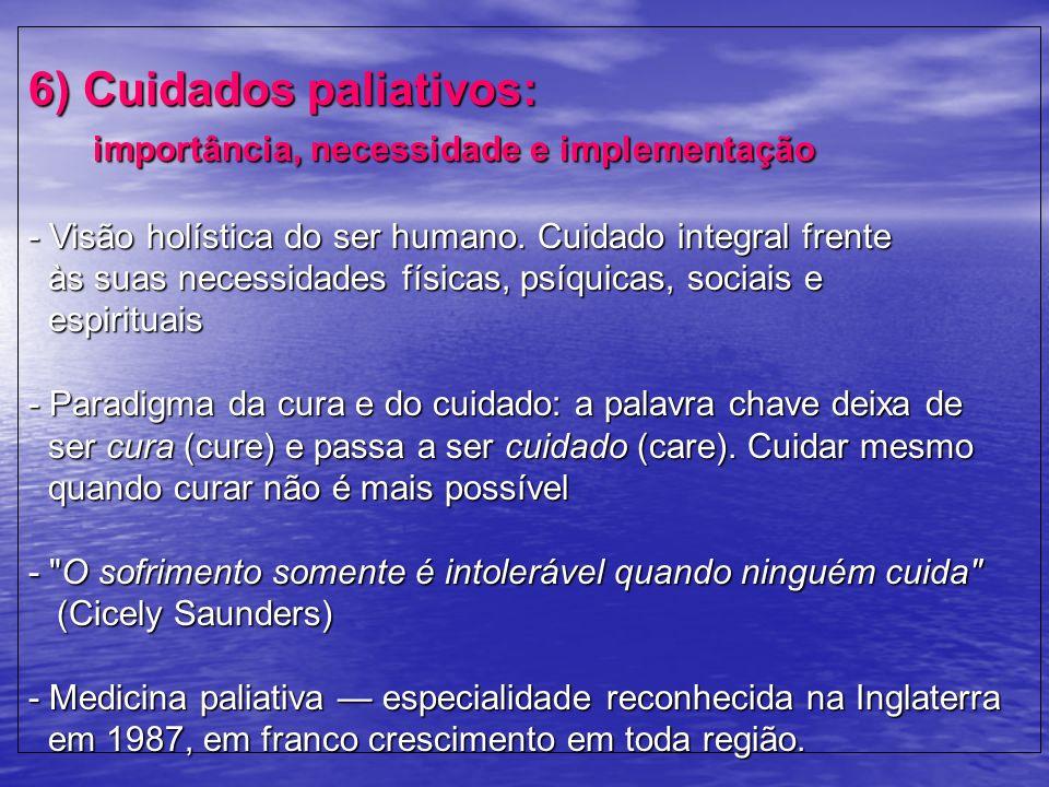6) Cuidados paliativos: importância, necessidade e implementação - Visão holística do ser humano. Cuidado integral frente às suas necessidades físicas